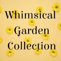 NEW! The Whimsical Garden Collection